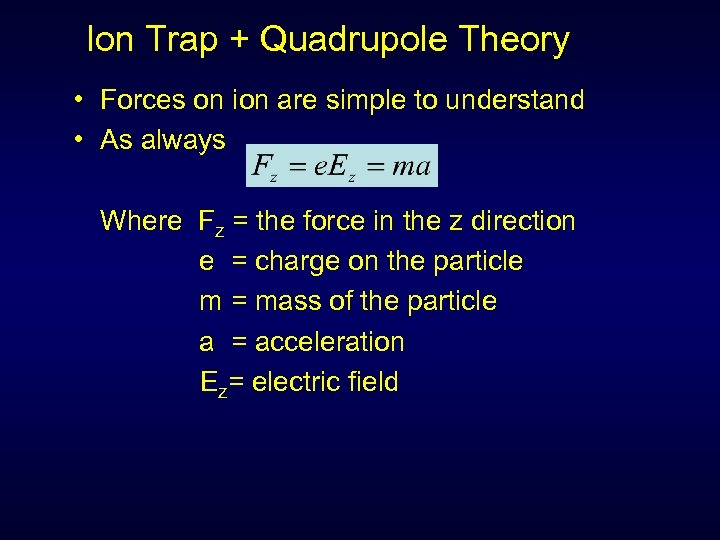 Ion Trap + Quadrupole Theory • Forces on ion are simple to understand •