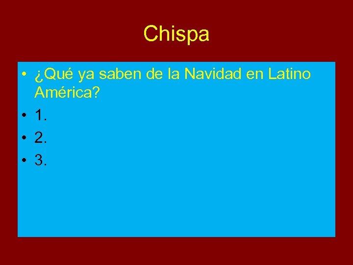 Chispa • ¿Qué ya saben de la Navidad en Latino América? • 1. •