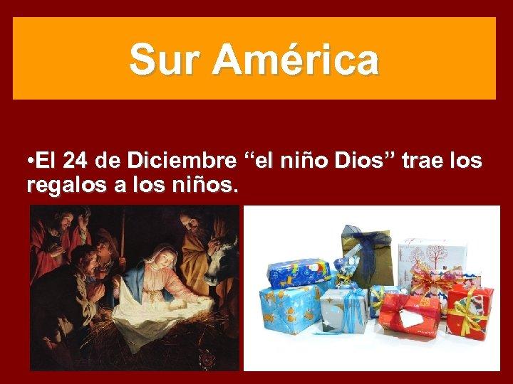 """Sur América • El 24 de Diciembre """"el niño Dios"""" trae los regalos a"""