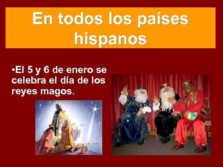 En todos los países hispanos • El 5 y 6 de enero se celebra