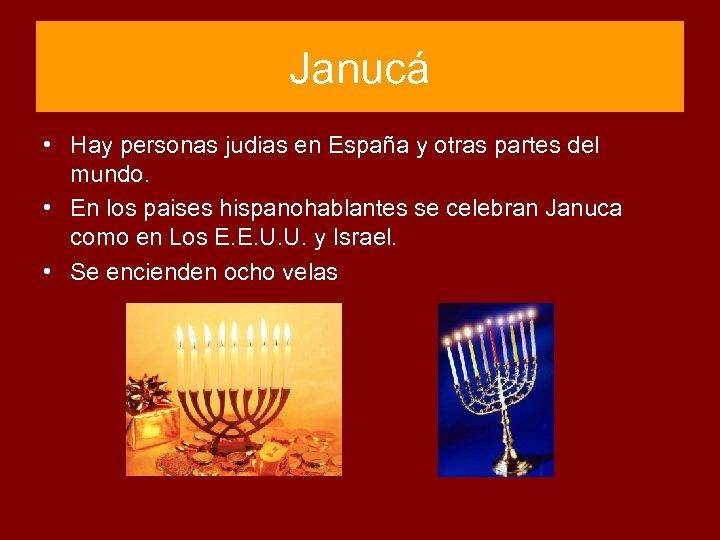 Janucá • Hay personas judias en España y otras partes del mundo. • En