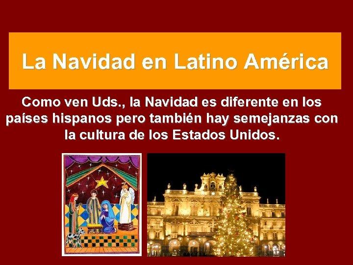 La Navidad en Latino América Como ven Uds. , la Navidad es diferente en