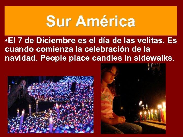 Sur América • El 7 de Diciembre es el día de las velitas. Es