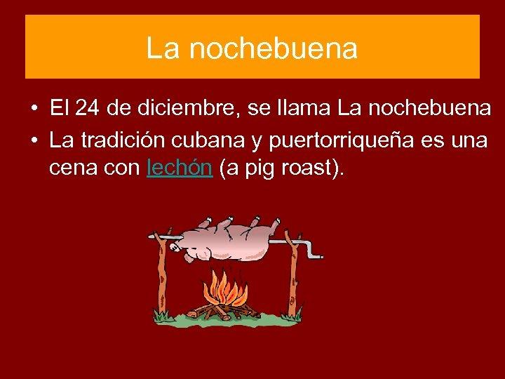 La nochebuena • El 24 de diciembre, se llama La nochebuena • La tradición