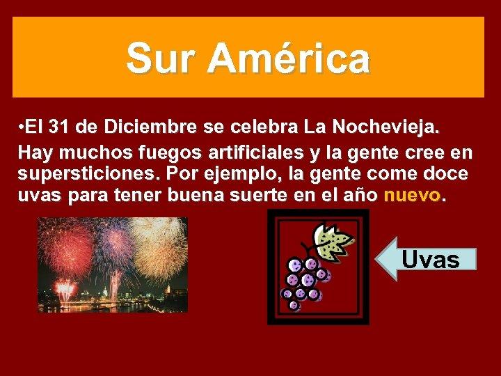 Sur América • El 31 de Diciembre se celebra La Nochevieja. Hay muchos fuegos