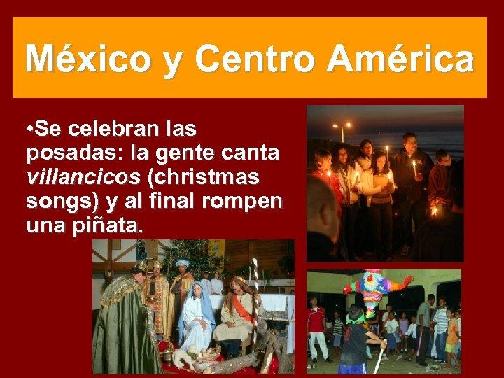 México y Centro América • Se celebran las posadas: la gente canta villancicos (christmas