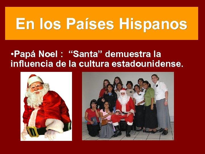 """En los Países Hispanos • Papá Noel : """"Santa"""" demuestra la influencia de la"""
