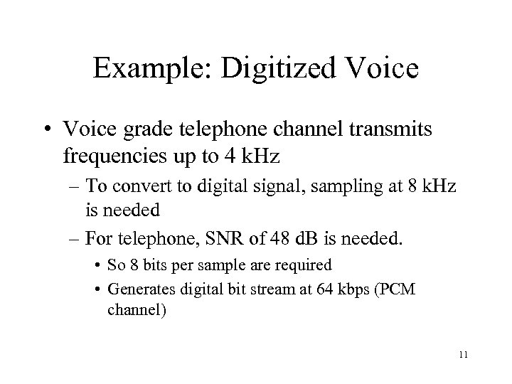 Example: Digitized Voice • Voice grade telephone channel transmits frequencies up to 4 k.