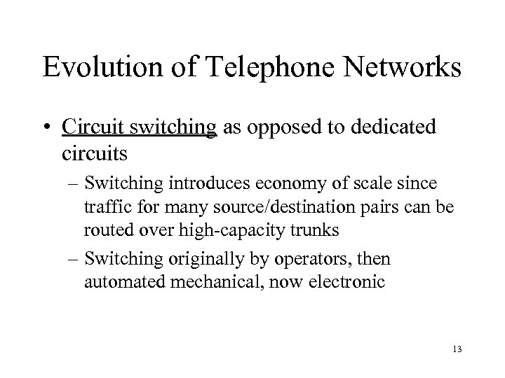 Evolution of Telephone Networks • Circuit switching as opposed to dedicated circuits – Switching