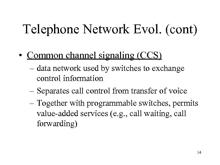 Telephone Network Evol. (cont) • Common channel signaling (CCS) – data network used by
