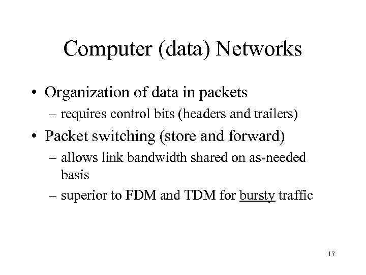 Computer (data) Networks • Organization of data in packets – requires control bits (headers