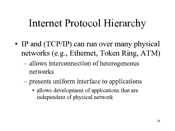 Internet Protocol Hierarchy • IP and (TCP/IP) can run over many physical networks (e.