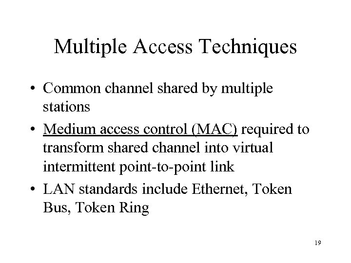 Multiple Access Techniques • Common channel shared by multiple stations • Medium access control