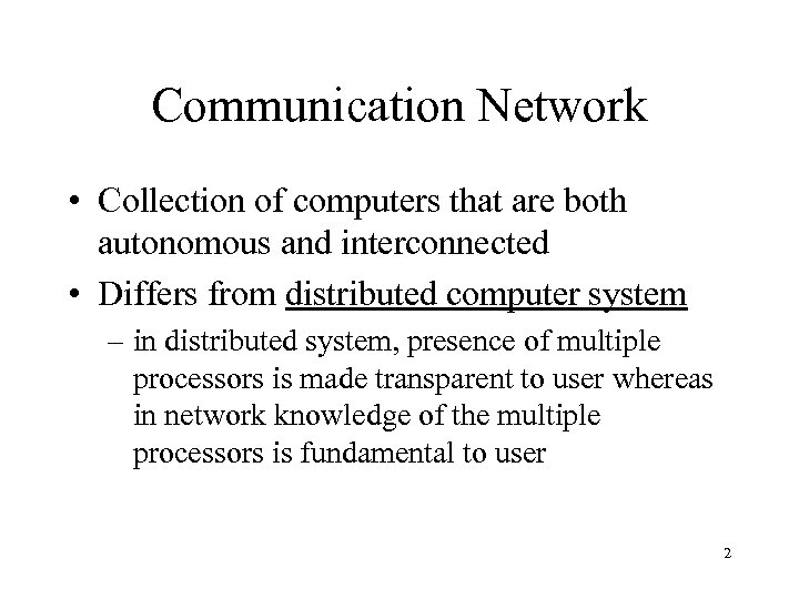 Communication Network • Collection of computers that are both autonomous and interconnected • Differs