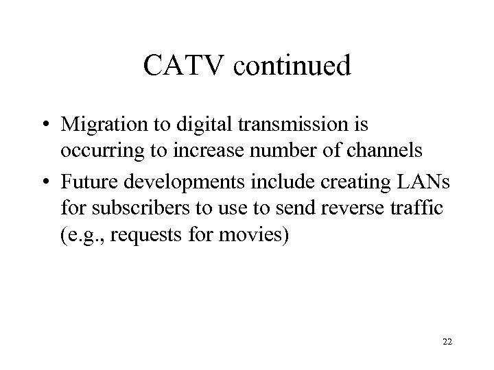 CATV continued • Migration to digital transmission is occurring to increase number of channels