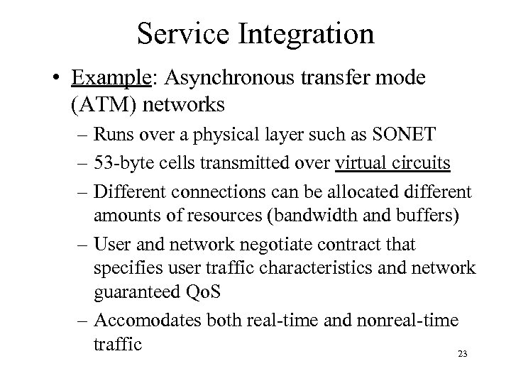 Service Integration • Example: Asynchronous transfer mode (ATM) networks – Runs over a physical