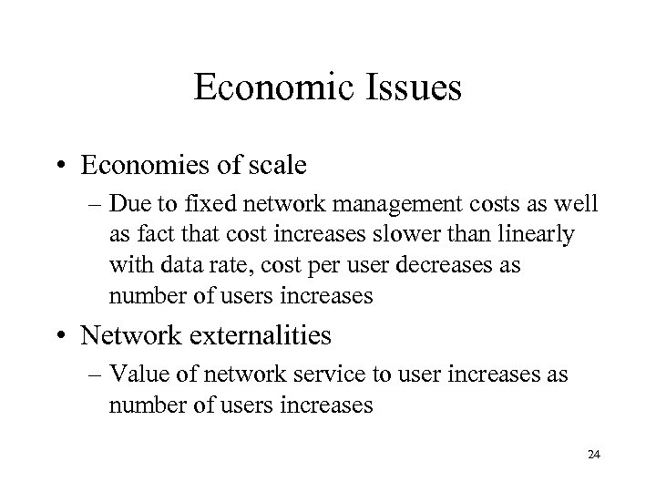 Economic Issues • Economies of scale – Due to fixed network management costs as