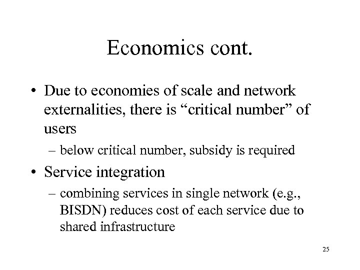 """Economics cont. • Due to economies of scale and network externalities, there is """"critical"""