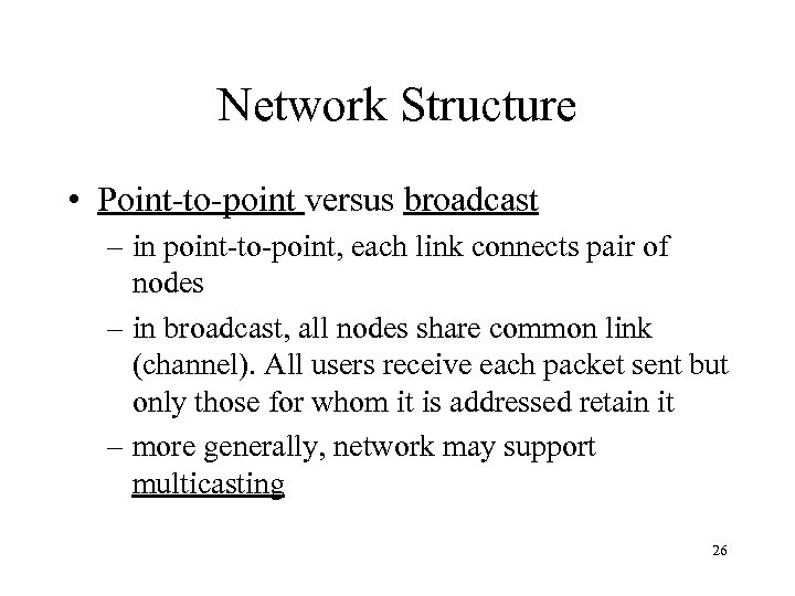 Network Structure • Point-to-point versus broadcast – in point-to-point, each link connects pair of
