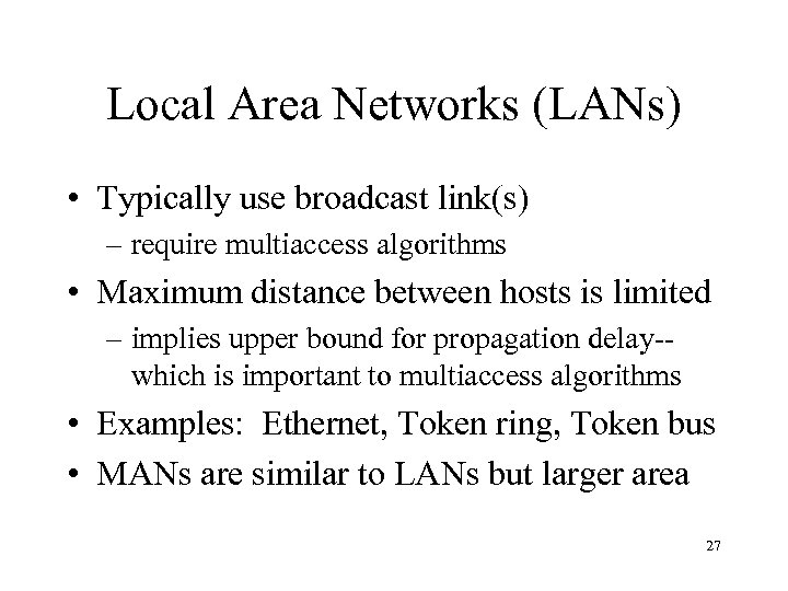 Local Area Networks (LANs) • Typically use broadcast link(s) – require multiaccess algorithms •