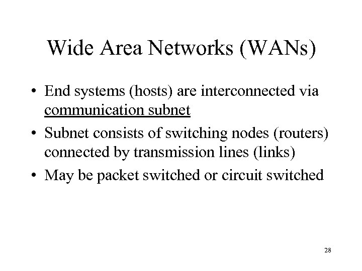 Wide Area Networks (WANs) • End systems (hosts) are interconnected via communication subnet •