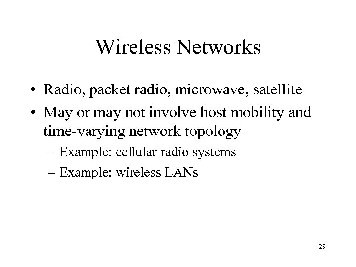 Wireless Networks • Radio, packet radio, microwave, satellite • May or may not involve