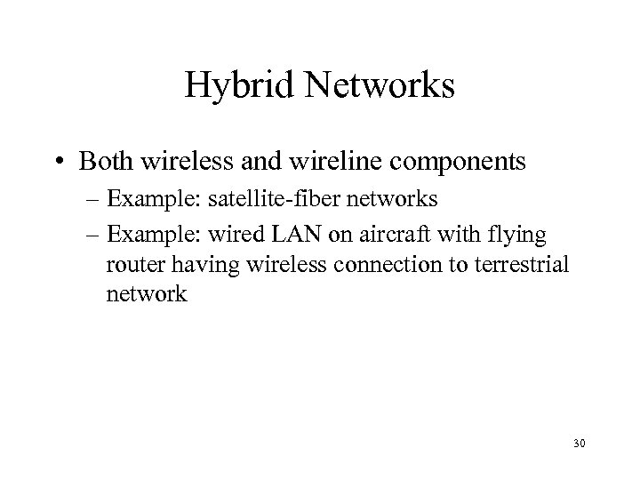 Hybrid Networks • Both wireless and wireline components – Example: satellite-fiber networks – Example: