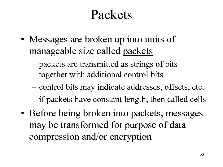 Packets • Messages are broken up into units of manageable size called packets –
