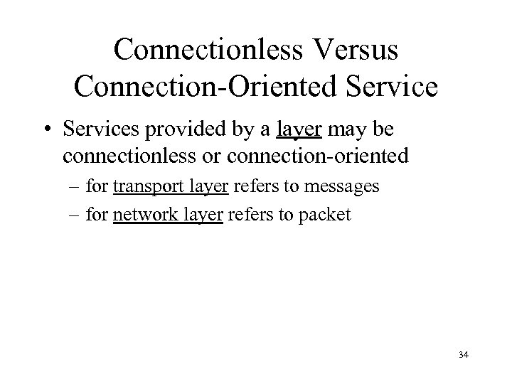 Connectionless Versus Connection-Oriented Service • Services provided by a layer may be connectionless or