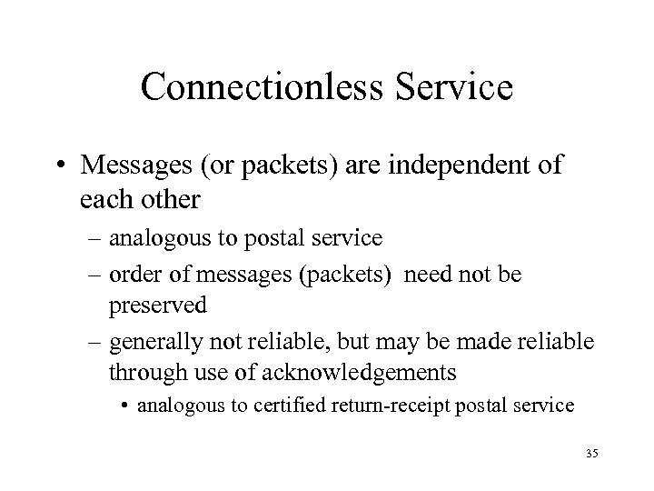 Connectionless Service • Messages (or packets) are independent of each other – analogous to