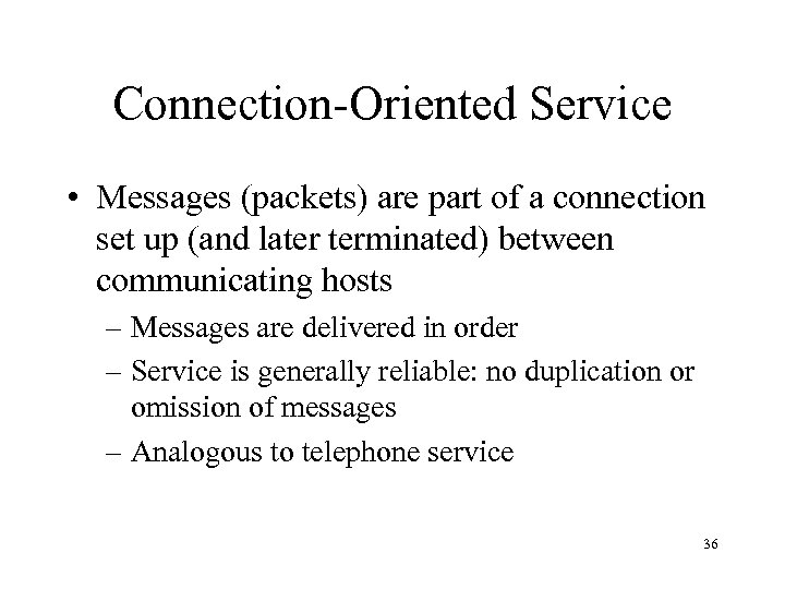 Connection-Oriented Service • Messages (packets) are part of a connection set up (and later