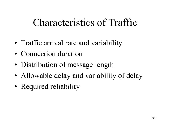 Characteristics of Traffic • • • Traffic arrival rate and variability Connection duration Distribution