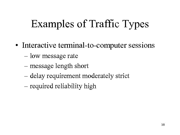 Examples of Traffic Types • Interactive terminal-to-computer sessions – low message rate – message