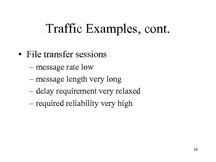 Traffic Examples, cont. • File transfer sessions – message rate low – message length