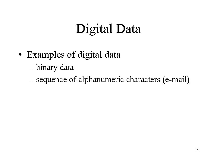 Digital Data • Examples of digital data – binary data – sequence of alphanumeric