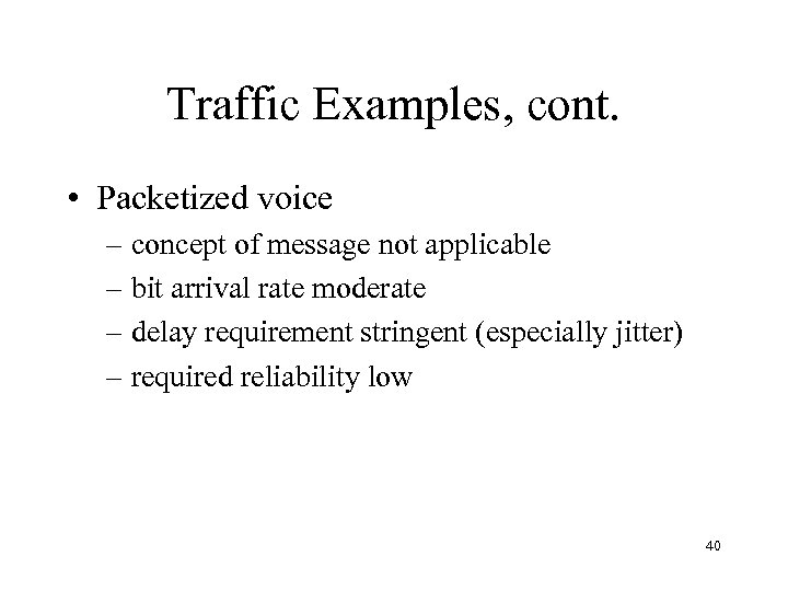Traffic Examples, cont. • Packetized voice – concept of message not applicable – bit