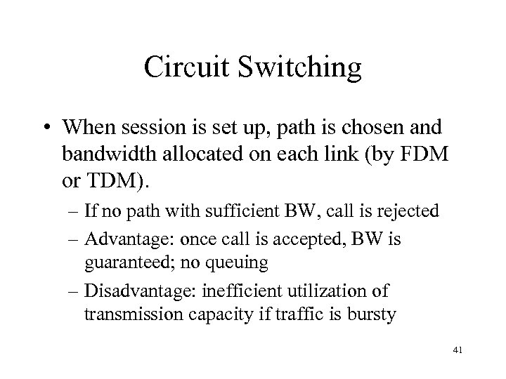 Circuit Switching • When session is set up, path is chosen and bandwidth allocated