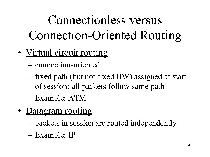 Connectionless versus Connection-Oriented Routing • Virtual circuit routing – connection-oriented – fixed path (but