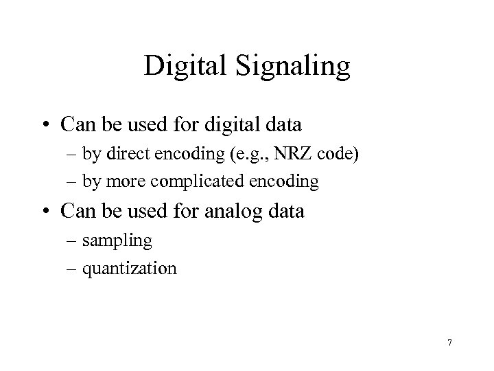 Digital Signaling • Can be used for digital data – by direct encoding (e.