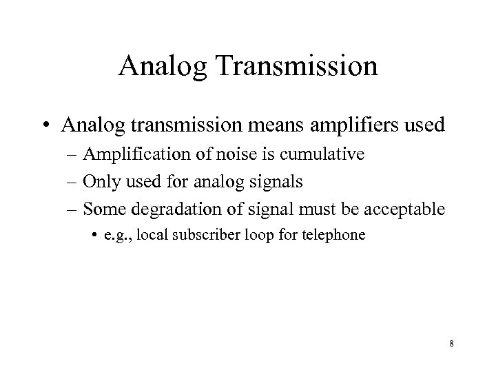 Analog Transmission • Analog transmission means amplifiers used – Amplification of noise is cumulative