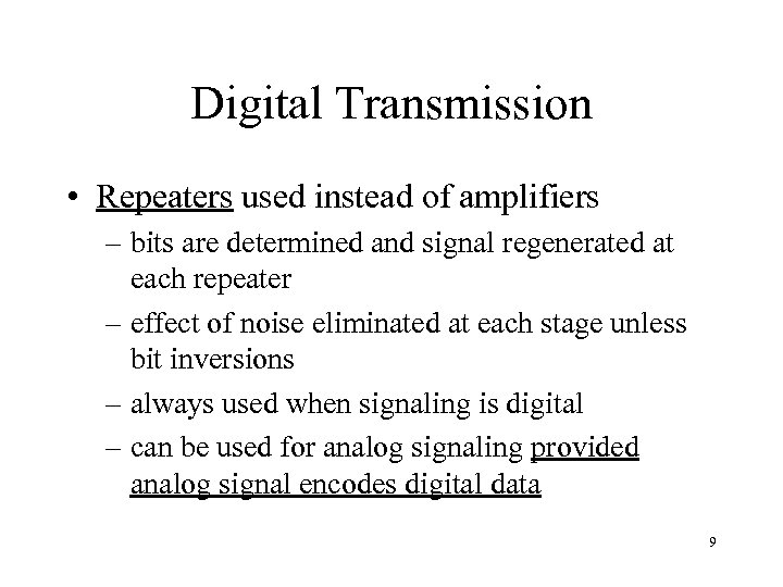 Digital Transmission • Repeaters used instead of amplifiers – bits are determined and signal