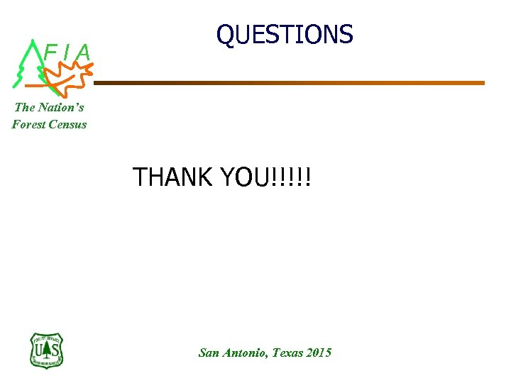FIA QUESTIONS The Nation's Forest Census THANK YOU!!!!! San Antonio, Texas 2015