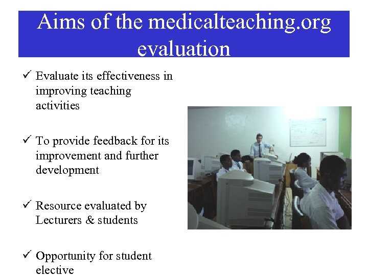 Aims of the medicalteaching. org evaluation ü Evaluate its effectiveness in improving teaching activities
