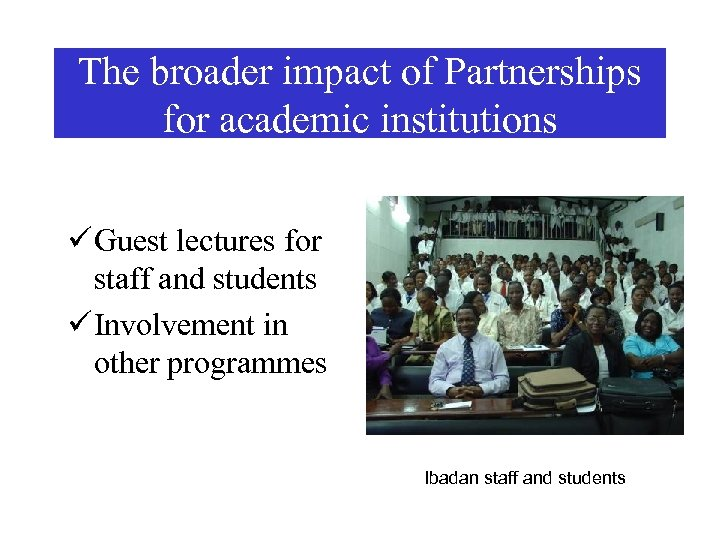 The broader impact of Partnerships for academic institutions ü Guest lectures for staff and