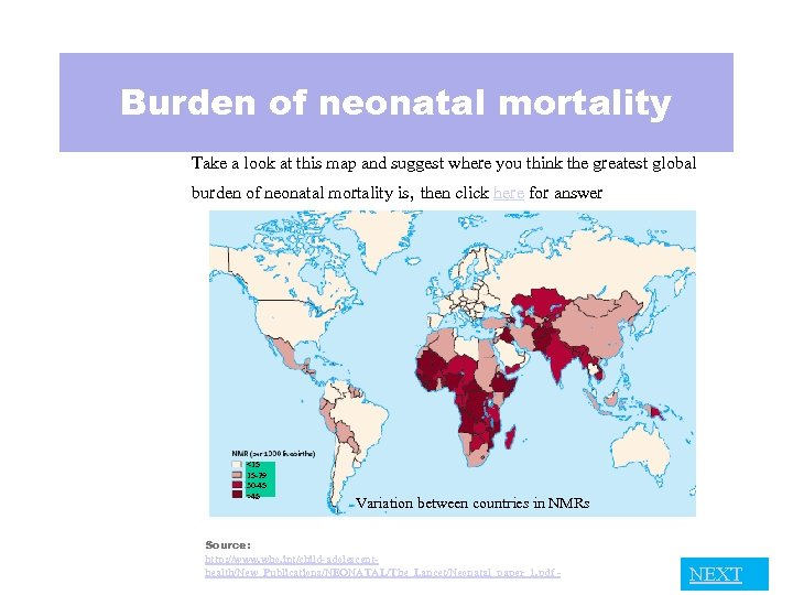 Burden of neonatal mortality Take a look at this map and suggest where you
