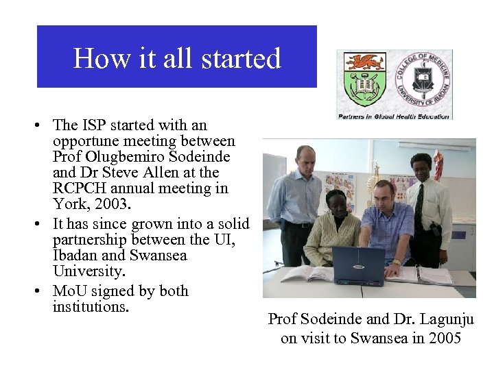 How it all started • The ISP started with an opportune meeting between Prof
