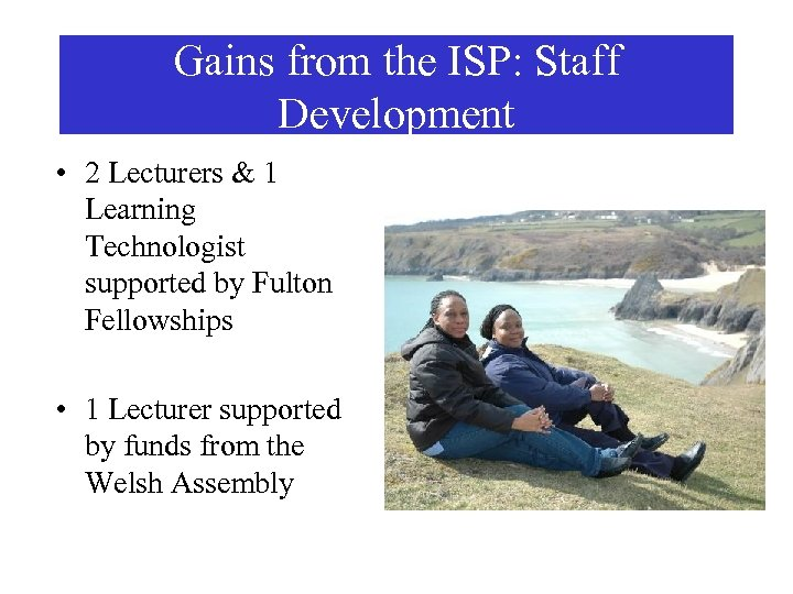 Gains from the ISP: Staff Development • 2 Lecturers & 1 Learning Technologist supported