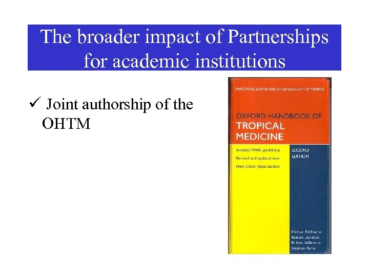 The broader impact of Partnerships for academic institutions ü Joint authorship of the OHTM