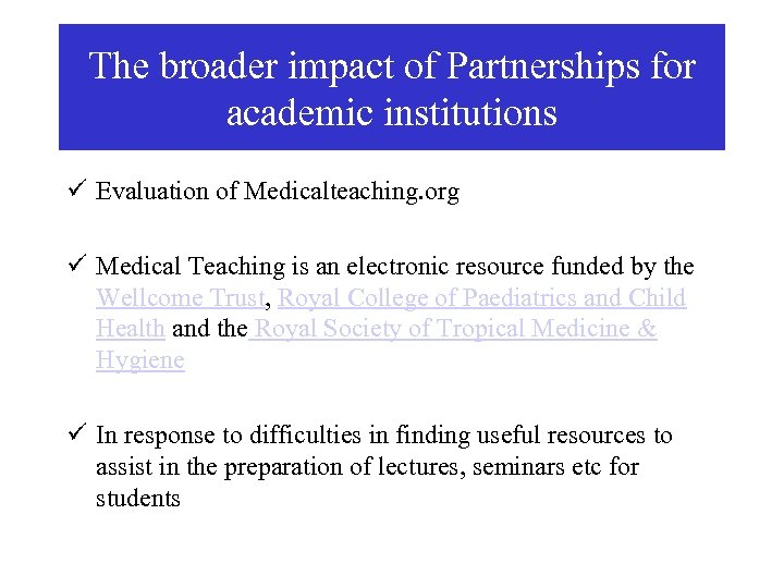 The broader impact of Partnerships for academic institutions ü Evaluation of Medicalteaching. org ü