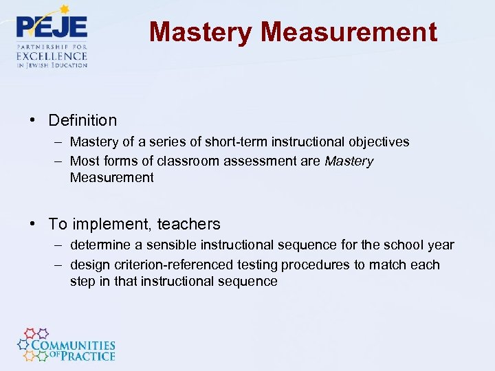 Mastery Measurement • Definition – Mastery of a series of short-term instructional objectives –